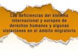 Las deficiencias del sistema internacional y europeo de derechos humanos y algunas violaciones en el ámbito migratorio