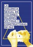 La violència sexual a Colòmbia, dones víctimes i constructores de pau
