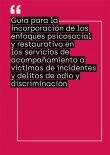 Guía para la incorporación de los enfoques psicosocial y restaurativo en los servicios de acompañamiento a víctimas de incidentes y delitos de odio y discriminación