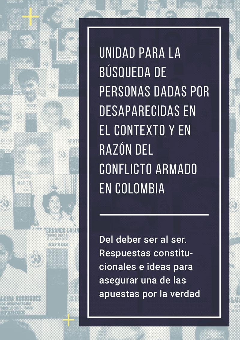 Unidad para la Búsqueda de Personas dadas por desaparecidas en el contexto y en razón del conflicto armado en Colombia. Del deber ser al ser. Ideas y respuestas constitucionales para asegurar una de las apuestas por la verdad