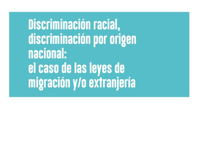 Discriminación racial, discriminación por origen nacional: el caso de las leyes de migración y/o extranjería