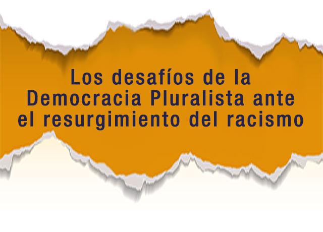 Los desafíos de la Democracia Pluralista ante el resurgimiento del racismo