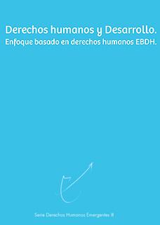 Derechos Humanos y Desarrollo: El Enfoque Basado en Derechos Humanos en la Cooperación al Desarrollo - EBDH