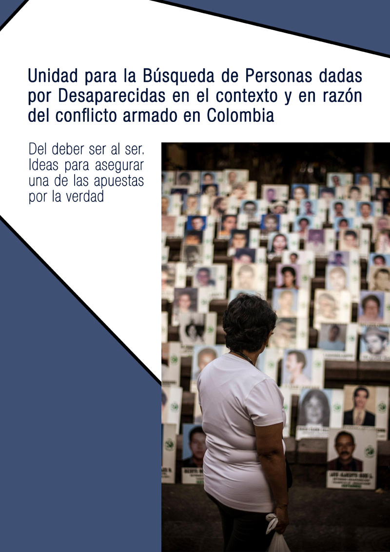 Unidad para la Búsqueda de Personas dadas por desaparecidas en el contexto y en razón del conflicto armado en Colombia. Del deber ser al ser. Ideas para asegurar una de las apuestas por la verdad