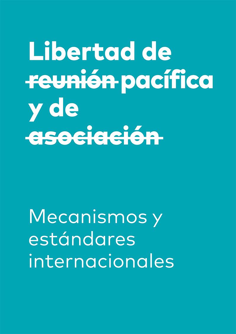 Libertad de reunión pacífica y de asociación. Mecanismos y estándares internacionales