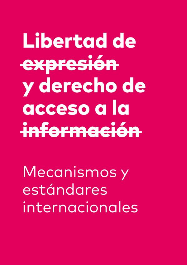 Libertad de expresión y derecho de acceso a la información. Mecanismos y estándares internacionales