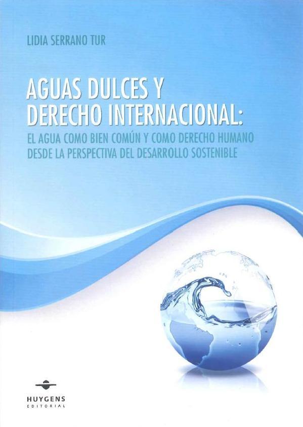 'Aguas dulces y derecho internacional: el agua como un bien común y como un derecho humano desde la perspectiva del desarrollo sostenible'
